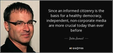 jamail dahr quote-since-an-informed-citizenry-is-the-basis-for-a-healthy-democracy-independent-non-corporate media