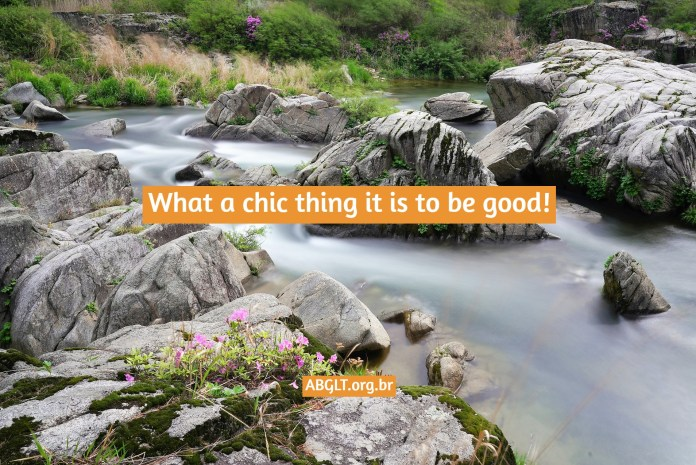 What a chic thing it is to be good!