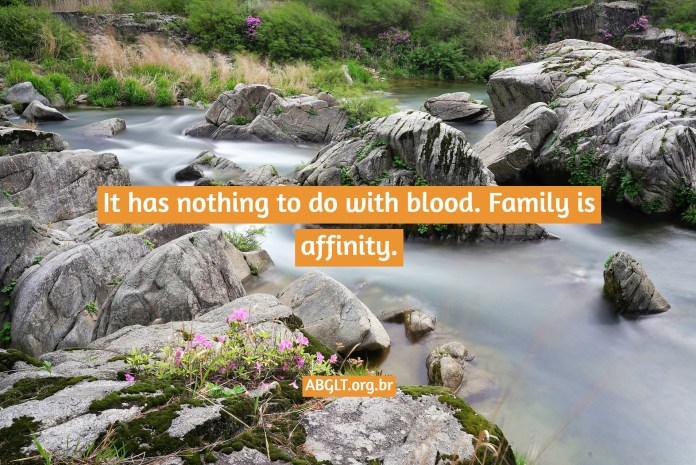 It has nothing to do with blood. Family is affinity.