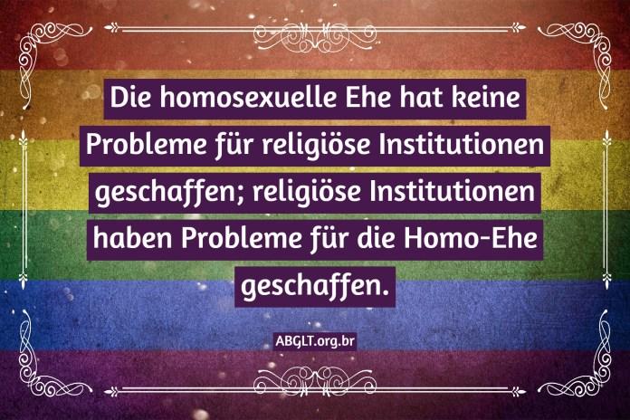 Die homosexuelle Ehe hat keine Probleme für religiöse Institutionen geschaffen; religiöse Institutionen haben Probleme für die Homo-Ehe geschaffen.