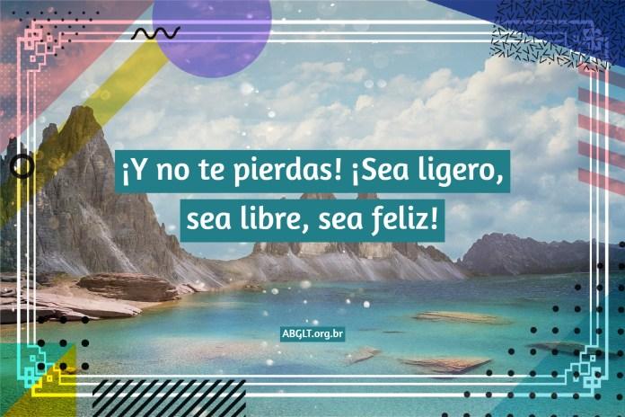 ¡Y no te pierdas! ¡Sea ligero, sea libre, sea feliz!