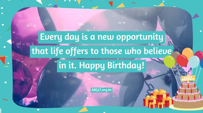 Every day is a new opportunity that life offers to those who believe in it. Happy Birthday!