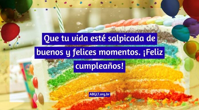 Que tu vida esté salpicada de buenos y felices momentos. ¡Feliz cumpleaños!