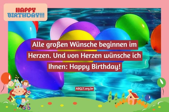 Alle großen Wünsche beginnen im Herzen. Und von Herzen wünsche ich Ihnen: Happy Birthday!