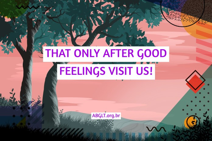 THAT ONLY AFTER GOOD FEELINGS VISIT US!