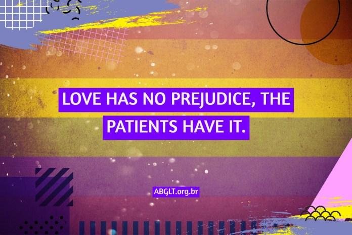 LOVE HAS NO PREJUDICE, THE PATIENTS HAVE IT.