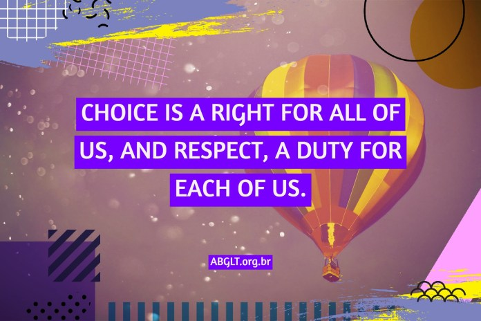 CHOICE IS A RIGHT FOR ALL OF US, AND RESPECT, A DUTY FOR EACH OF US.