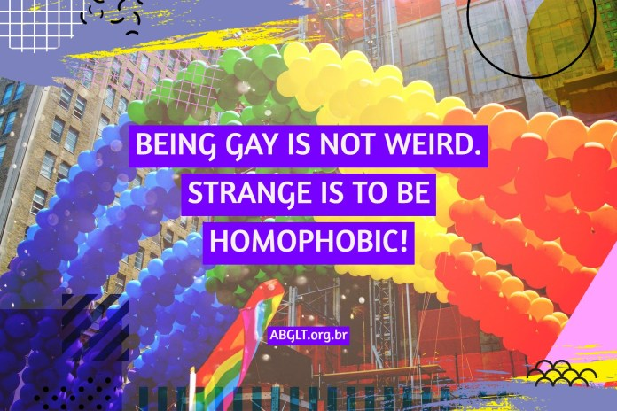 BEING GAY IS NOT WEIRD. STRANGE IS TO BE HOMOPHOBIC!