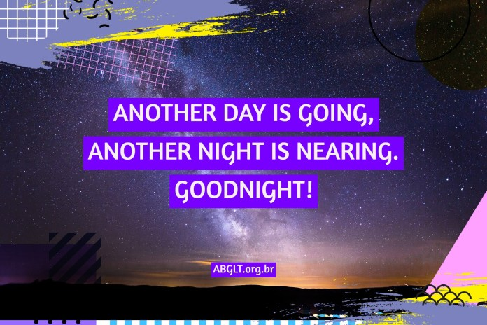 ANOTHER DAY IS GOING, ANOTHER NIGHT IS NEARING. GOODNIGHT!