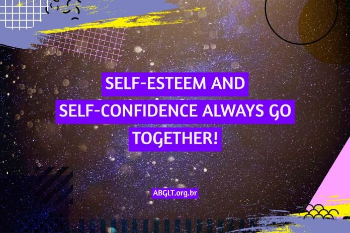 SELF-ESTEEM AND SELF-CONFIDENCE ALWAYS GO TOGETHER!