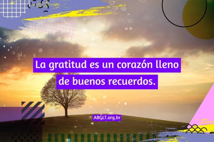 La gratitud es un corazón lleno de buenos recuerdos.