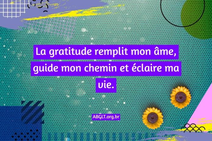 La gratitude remplit mon âme, guide mon chemin et éclaire ma vie.