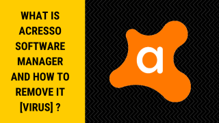 What is Acresso Software Manager And How to Remove It [Virus] ?