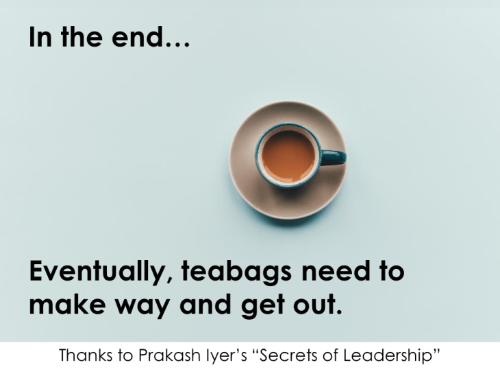 Eventually, teabags need to make way and get out.