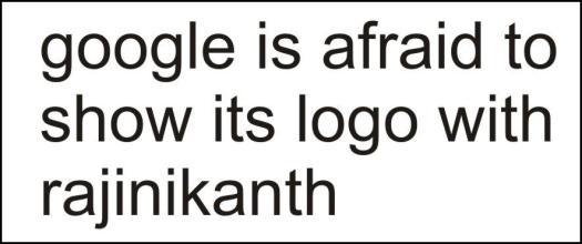 google is afraid to show its logo with rajinikanth