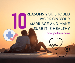10 Reasons You Should Work on Your Marriage and Make Sure it is Healthy