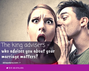The king advisers - who advises you about your marriage matters?
