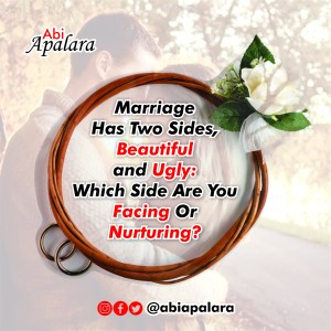Marriage has two sides, Beautiful and Ugly: which side are you facing and nurturing?