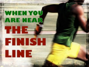 When You Are the Near the Finish Line