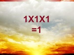 TRINITY = 1X1X1 = 1