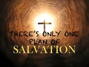 There is Only One Plan of Salvation