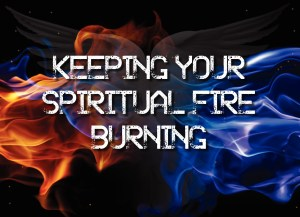 Keeping your Spiritual Fire Burning