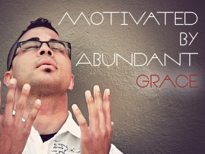MOTIVATED_BY_ABUNDANT_GRACE