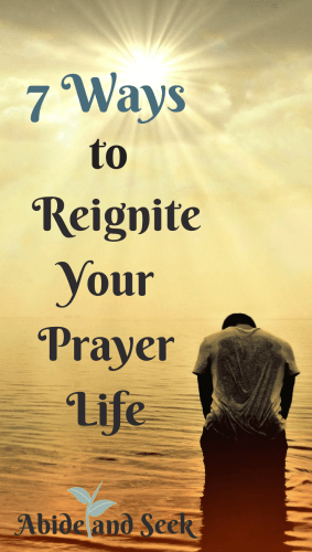 7 Ways to Reignite Your Prayer Life Image.