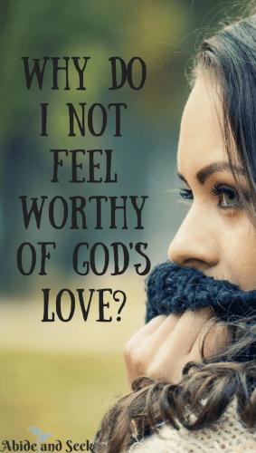 Why Do I Not Feel Worthy Of Gods Love? - Abide and Seek