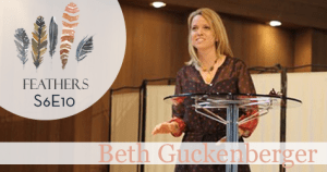 Feathers Season 6 Episode 10 with Beth Guckenberger: Prayer, Forgiveness, and Intimacy