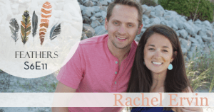 Feathers Season 6 Episode 11 with Rachel Ervin: Pain, Loss, and a Red Sea Road to Ministry