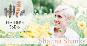 Feathers Season 6 Episode 16 with Shauna Shanks: A Fierce Love After an Affair