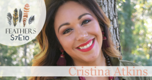 Feathers Season 7 Episode 10 with Cristina Atkins: Facing Tragedy and Launching a Ministry