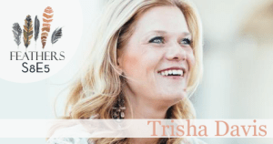 Feathers Season 8 Episode 5 with Trisha Davis: Infidelity, Adoption, and Church Planting