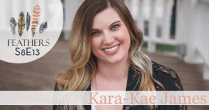 Feathers Season 8 Episode 13 with Kara-Kae James: Thriving in Motherhood