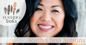 Feathers Season 10 Episode 3 with Ruth Chou Simons: Parenting, Creative Work, Beholding and Becoming