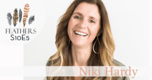 Feathers Season 10 Episode 5 with Niki Hardy: Cancer, Loss, Trust and Abundance
