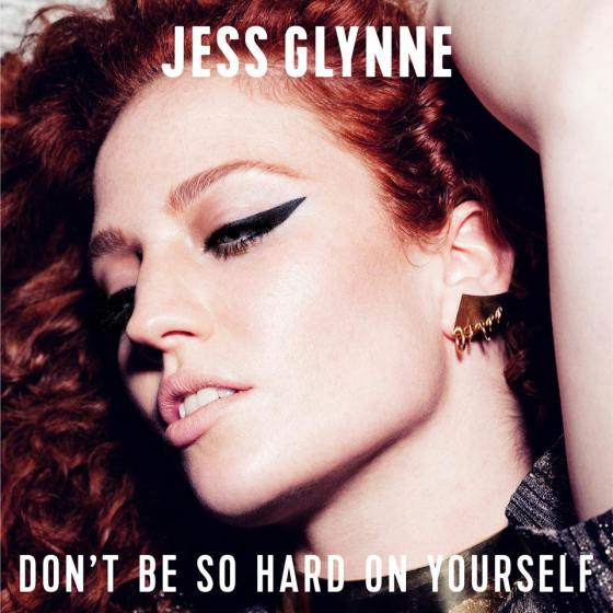 Jess Glynne Don't Be So Hard on Yourself
