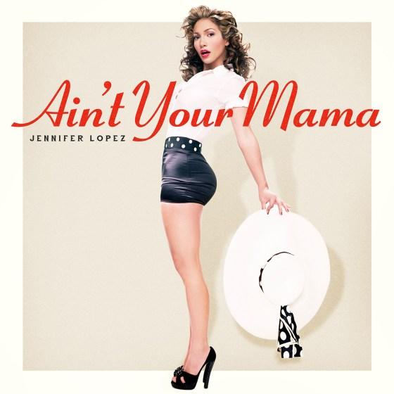 Jennifer Lopez Aint Your Mama