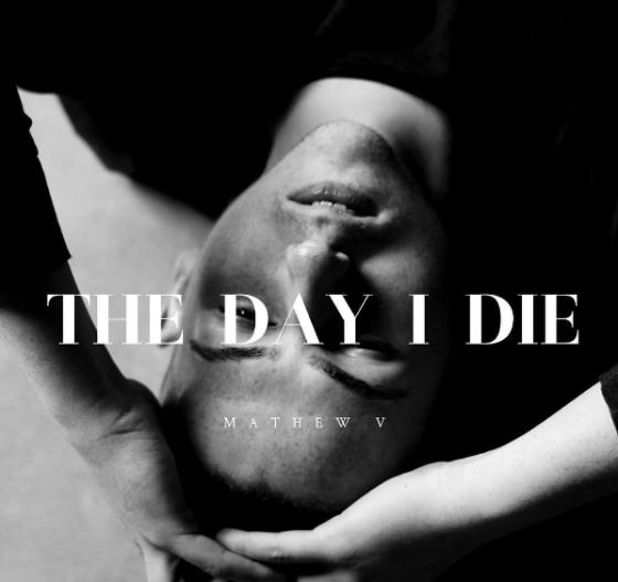 mathew-v-the-day-i-die