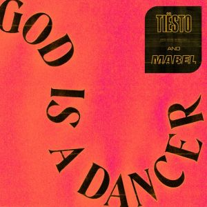tiesto mabel god is a dancer