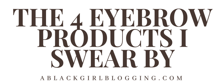 The 4 Eyebrow Products I Swear By