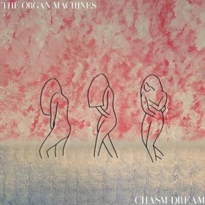 The Organ Machines - Chasm Dream (2016)