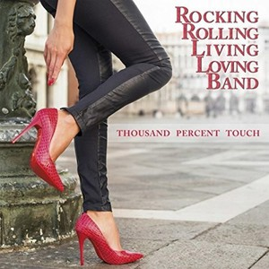 Rocking Rolling Living Loving Band - Thousand Percent Touch (2016)