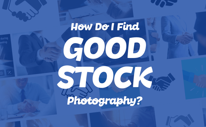 How Do I Find Good Stock Photography?