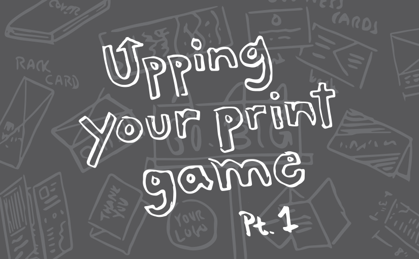 Upping Your Print Game: Part 1