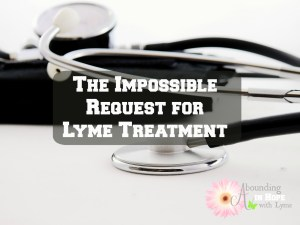 The Impossible Request for Lyme Treatment