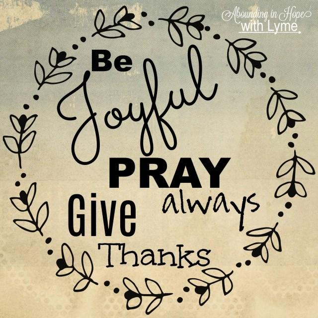 Be Joyful Pray Give Thanks
