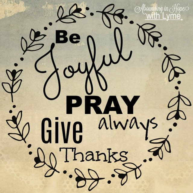 Be Joyful Pray Give Thanks