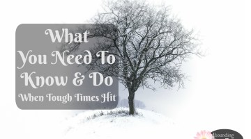 What You Need To Know and Do When Tough Times Hit